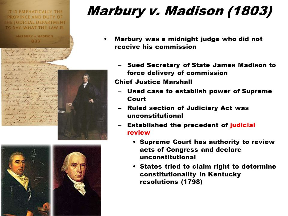 Marbury v. Madison (1803) Marbury was a midnight judge who did not receive his commission.