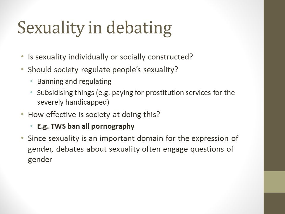 Sexuality in debating Is sexuality individually or socially constructed Should society regulate people's sexuality