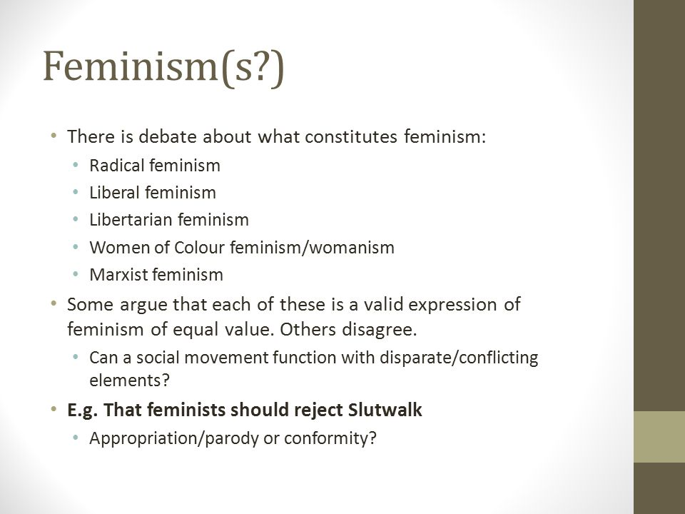 Feminism(s ) There is debate about what constitutes feminism: