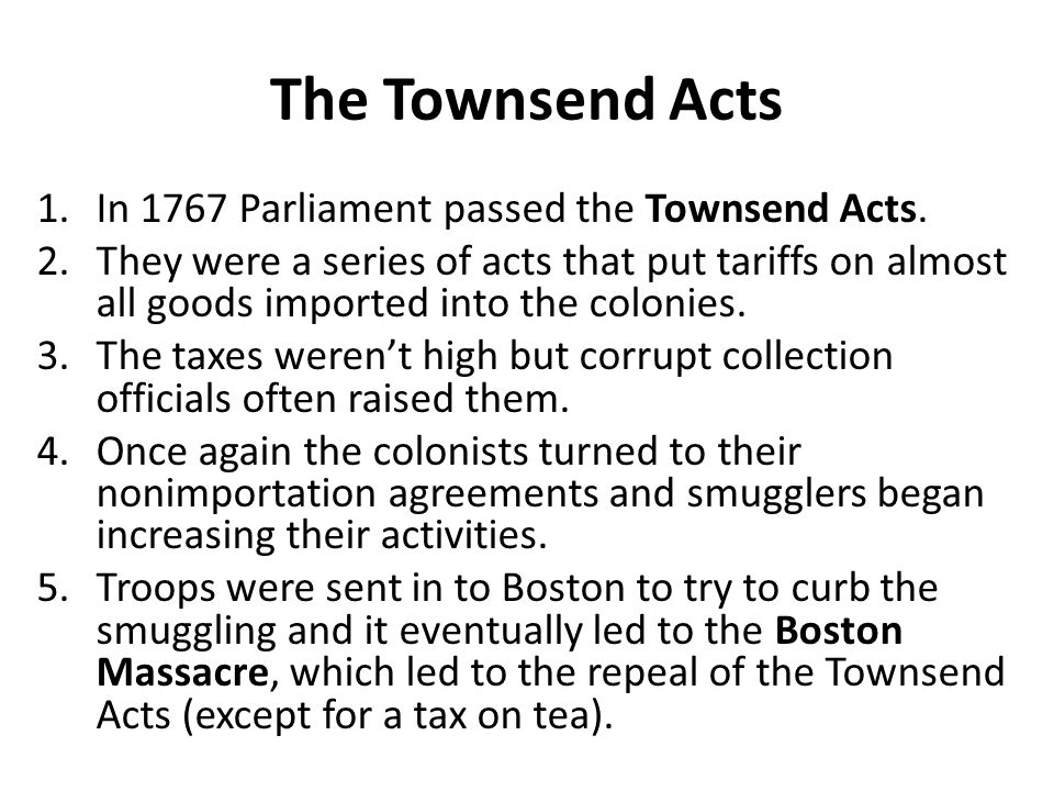 The Townsend Acts In 1767 Parliament passed the Townsend Acts.