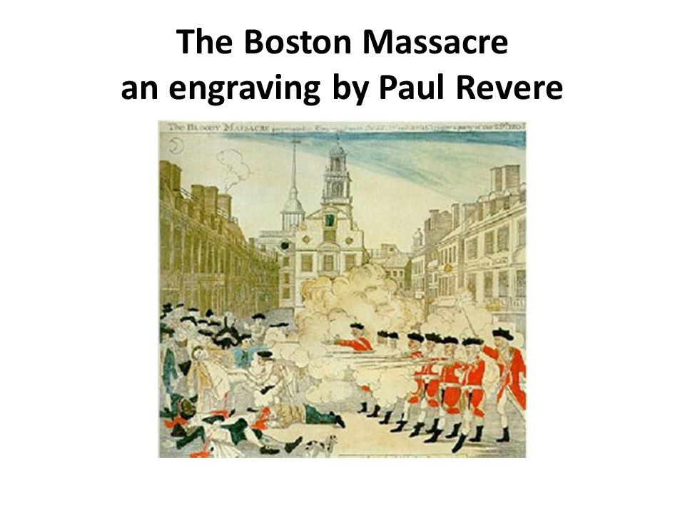 The Boston Massacre an engraving by Paul Revere
