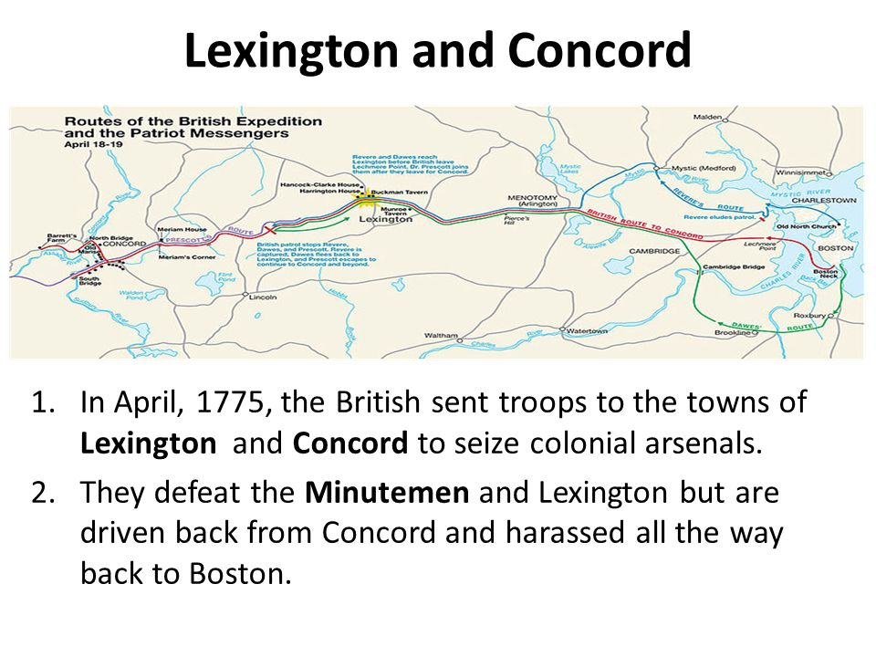 Lexington and Concord In April, 1775, the British sent troops to the towns of Lexington and Concord to seize colonial arsenals.