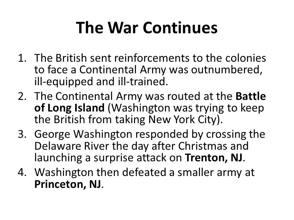 The War Continues The British sent reinforcements to the colonies to face a Continental Army was outnumbered, ill-equipped and ill-trained.