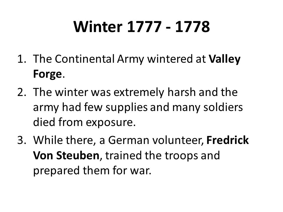 Winter 1777 - 1778 The Continental Army wintered at Valley Forge.