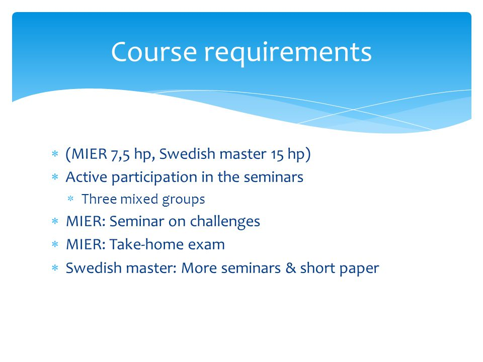 Course requirements (MIER 7,5 hp, Swedish master 15 hp)