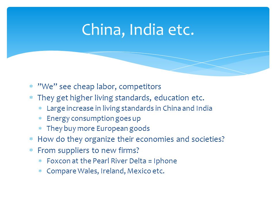 China, India etc. We see cheap labor, competitors