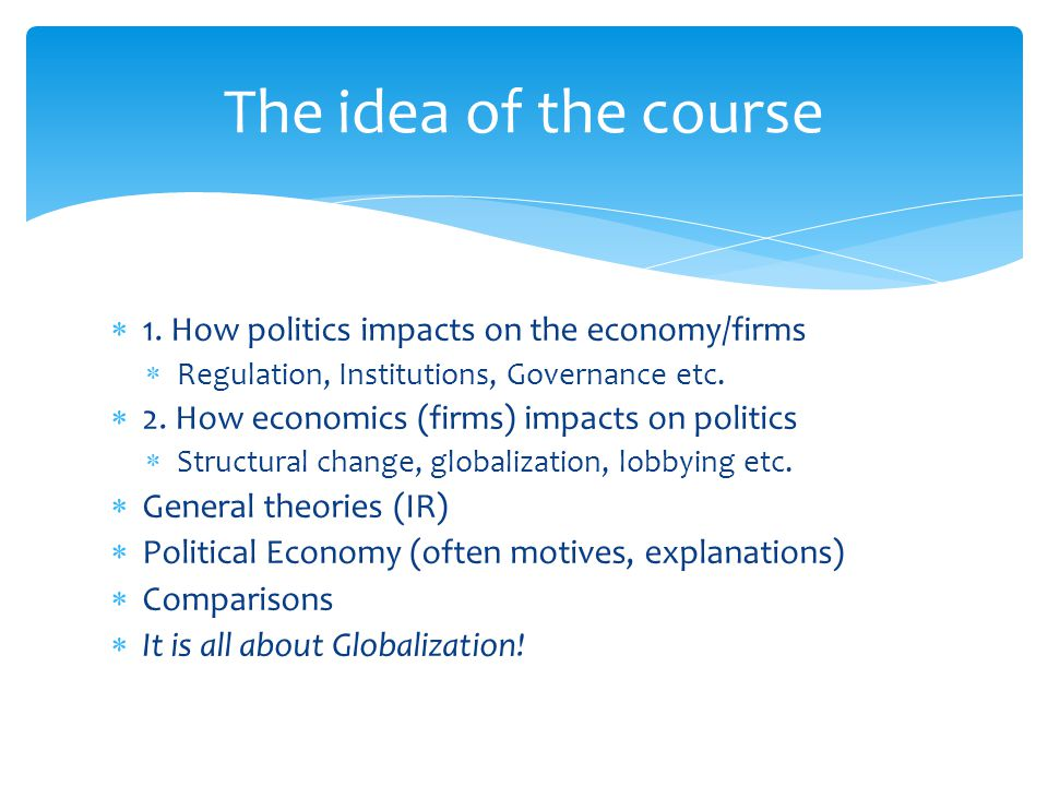 The idea of the course 1. How politics impacts on the economy/firms