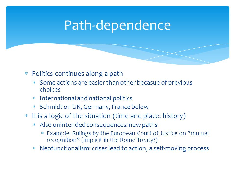 Path-dependence Politics continues along a path