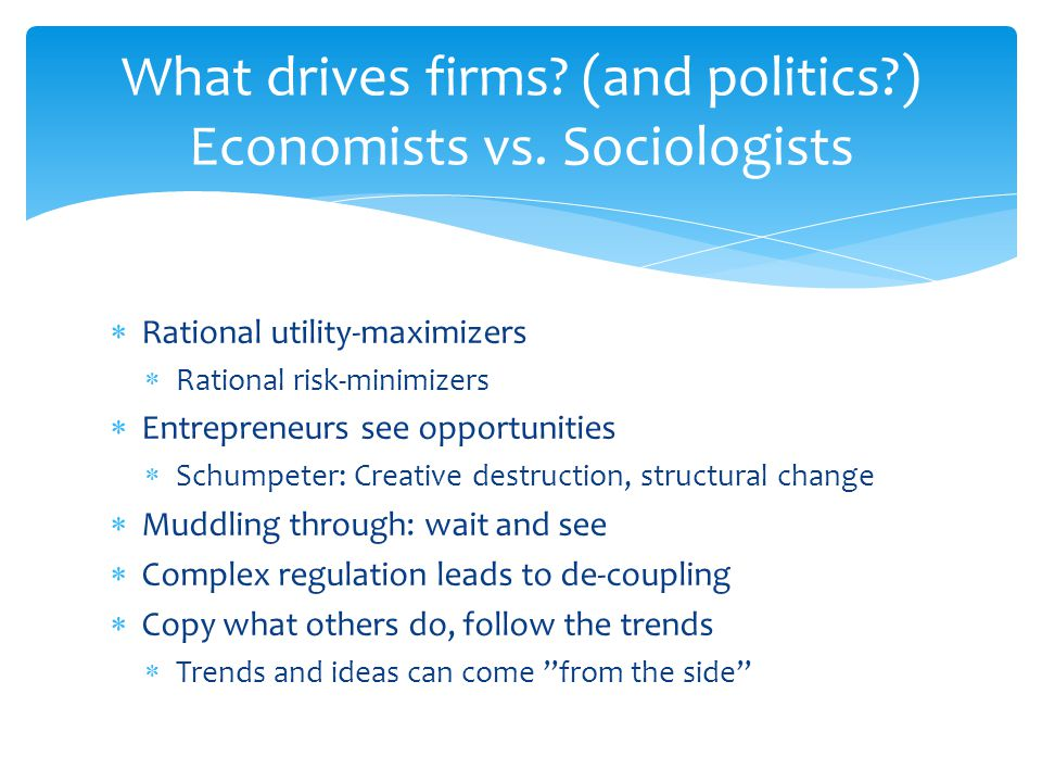 What drives firms (and politics ) Economists vs. Sociologists