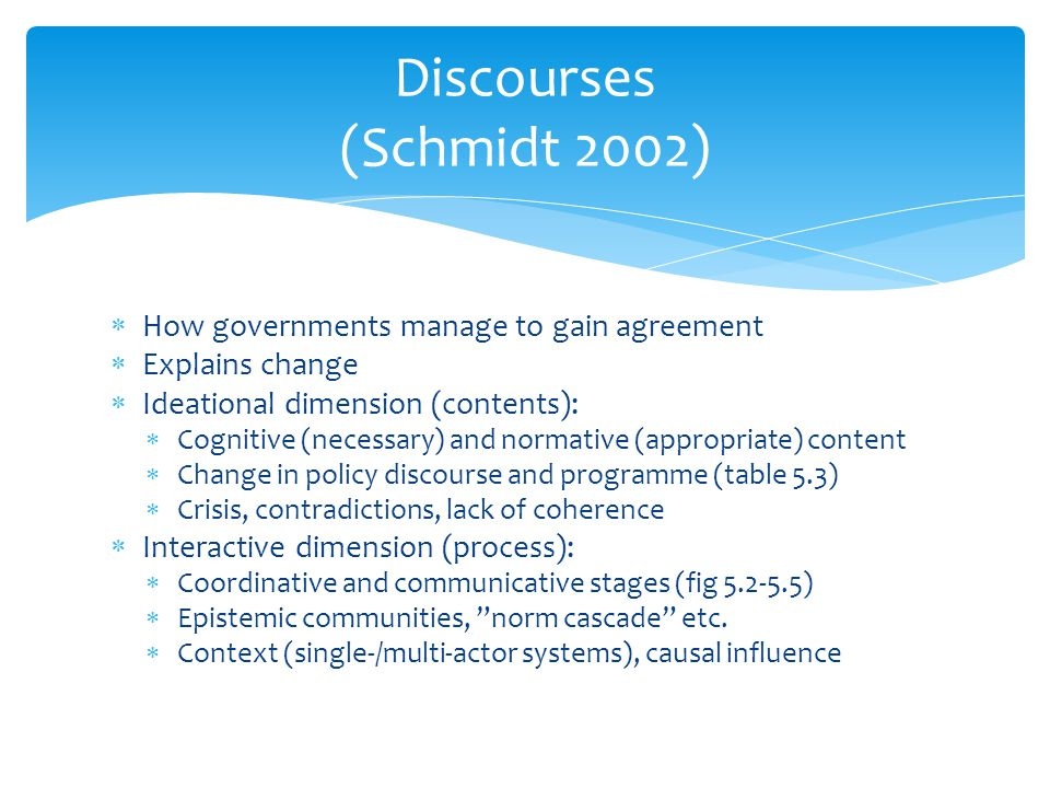 Discourses (Schmidt 2002) How governments manage to gain agreement