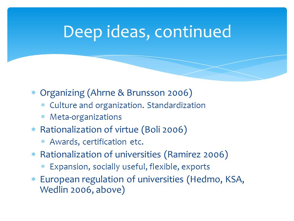 Deep ideas, continued Organizing (Ahrne & Brunsson 2006)