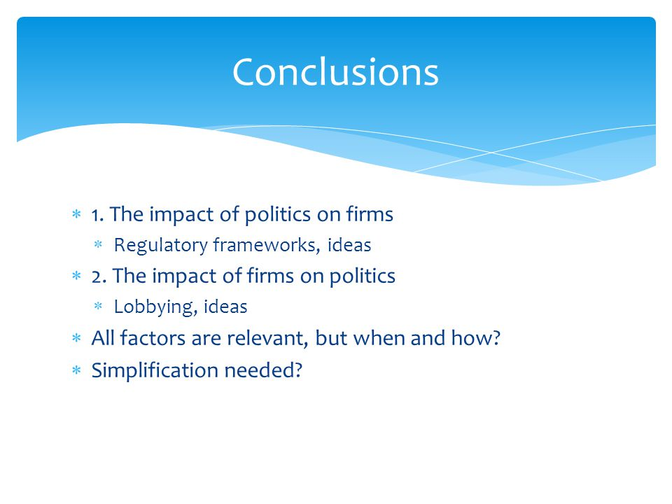 Conclusions 1. The impact of politics on firms