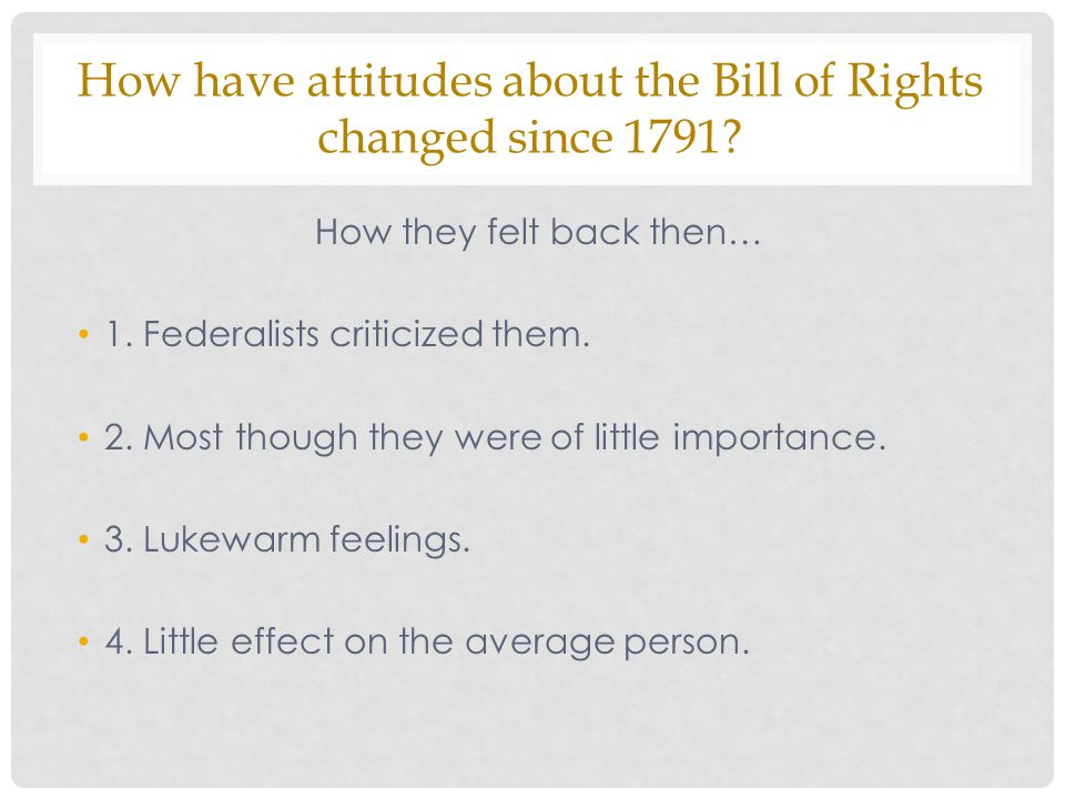 How have attitudes about the Bill of Rights changed since 1791