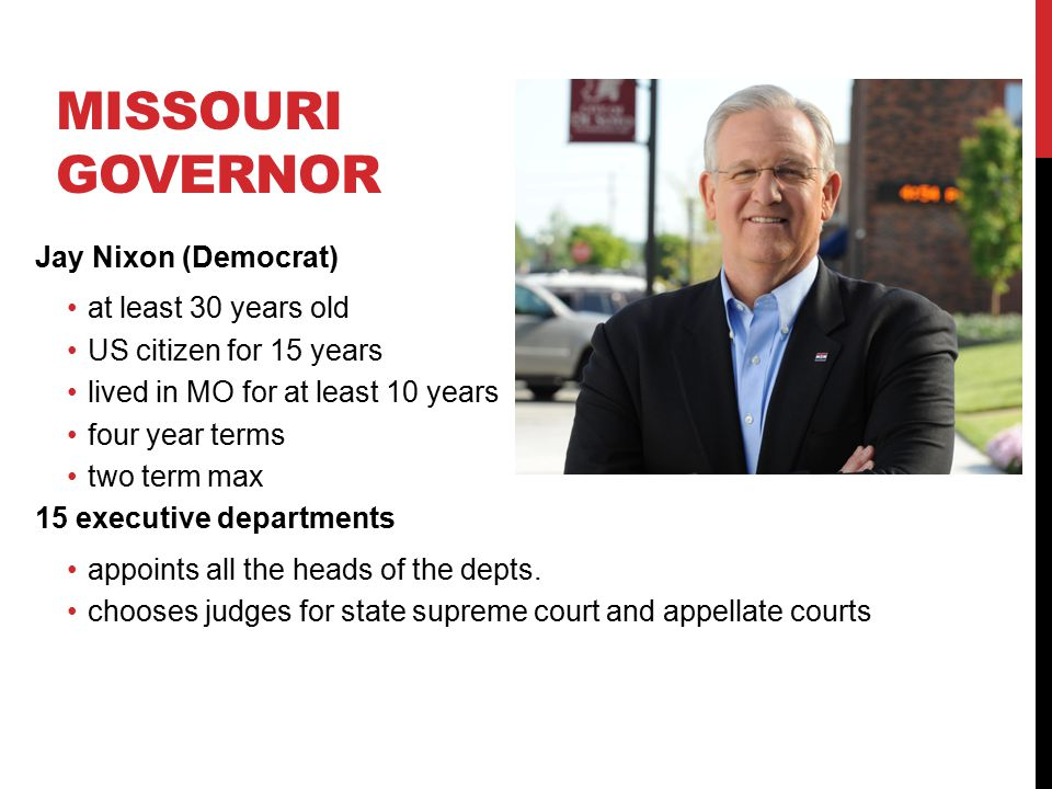 Missouri governor Jay Nixon (Democrat) at least 30 years old