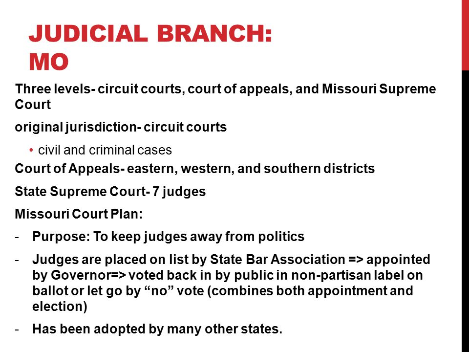 Judicial branch: MO Three levels- circuit courts, court of appeals, and Missouri Supreme Court. original jurisdiction- circuit courts.