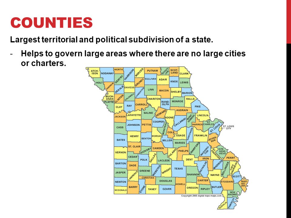 Counties Largest territorial and political subdivision of a state.