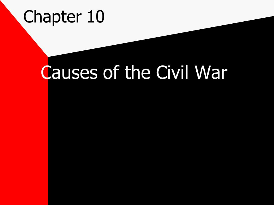 Chapter 10 Causes of the Civil War