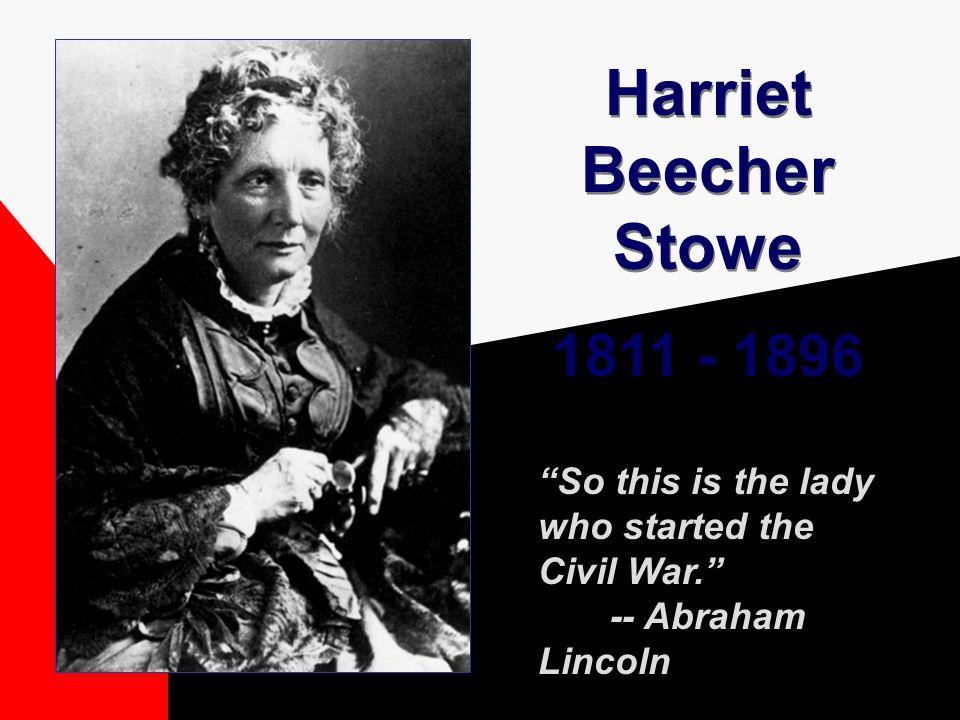 Harriet Beecher Stowe 1811 - 1896