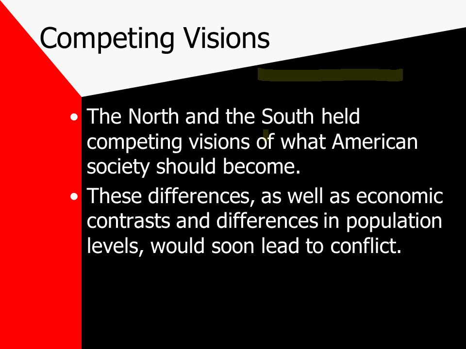 Competing Visions The North and the South held competing visions of what American society should become.