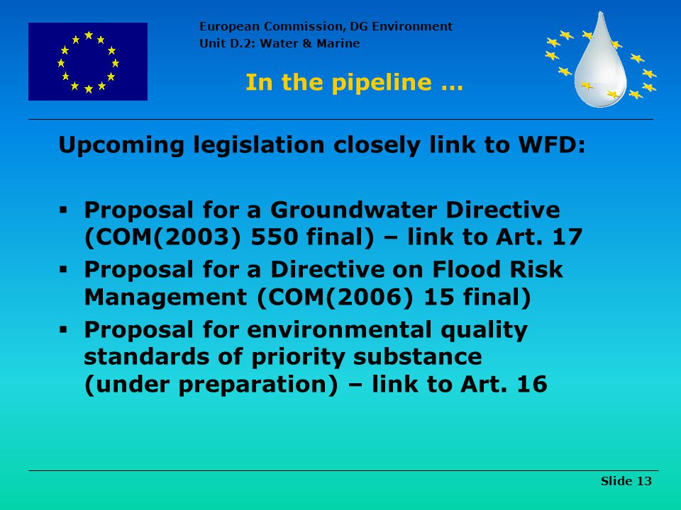 In the pipeline … Upcoming legislation closely link to WFD: Proposal for a Groundwater Directive (COM(2003) 550 final) – link to Art. 17.