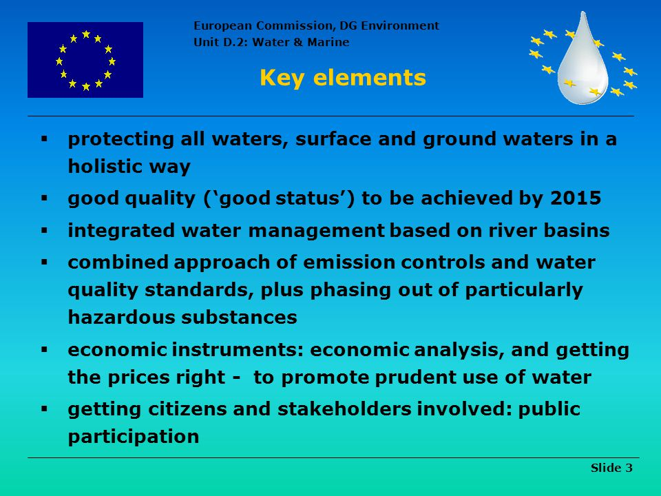 Key elements protecting all waters, surface and ground waters in a holistic way. good quality ('good status') to be achieved by 2015.