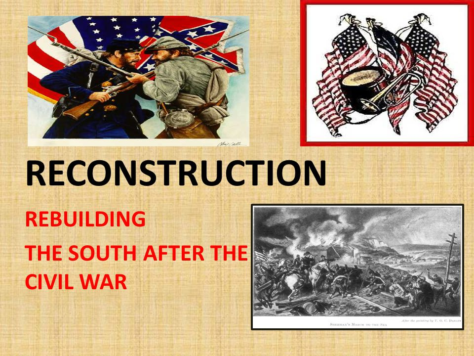 REBUILDING THE SOUTH AFTER THE CIVIL WAR