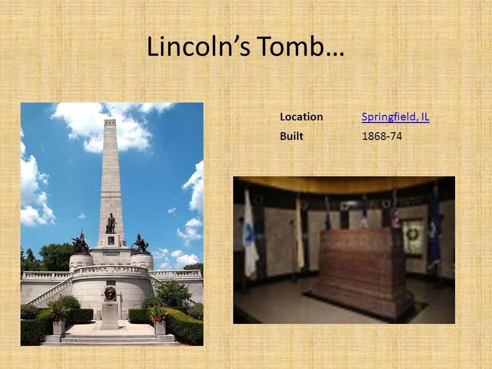 Lincoln's Tomb… Location Springfield, IL Built 1868-74