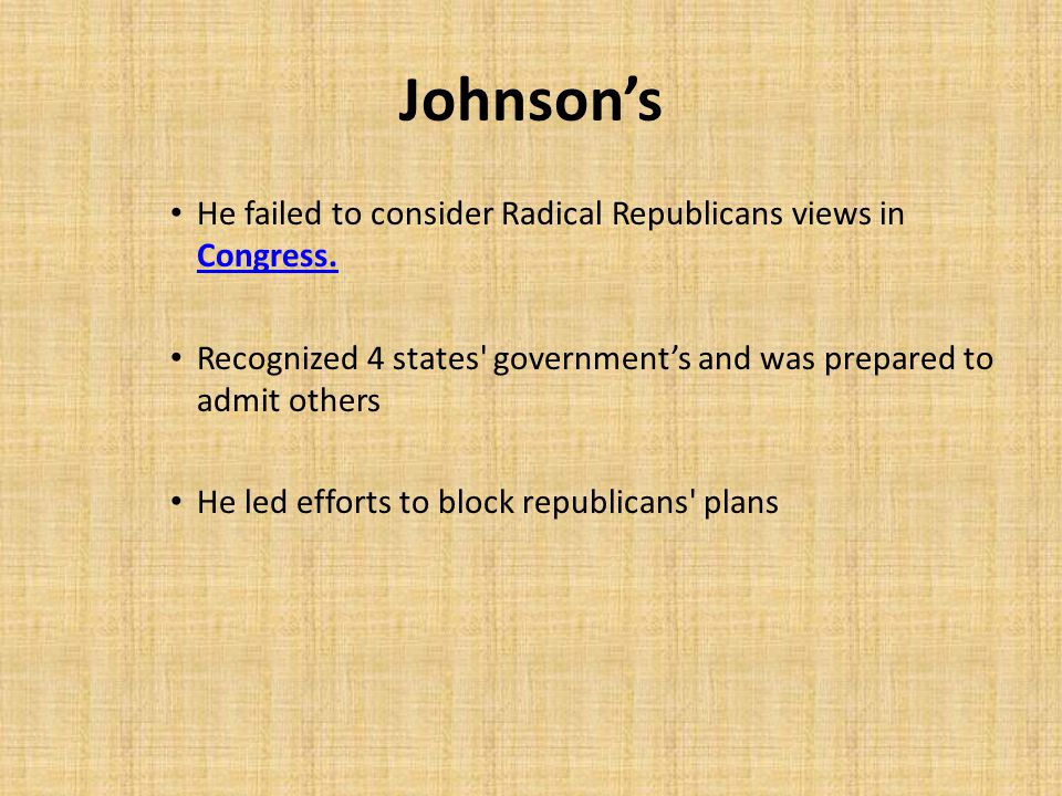 Johnson's He failed to consider Radical Republicans views in Congress.