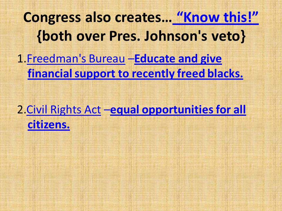 Congress also creates… Know this! {both over Pres. Johnson s veto}