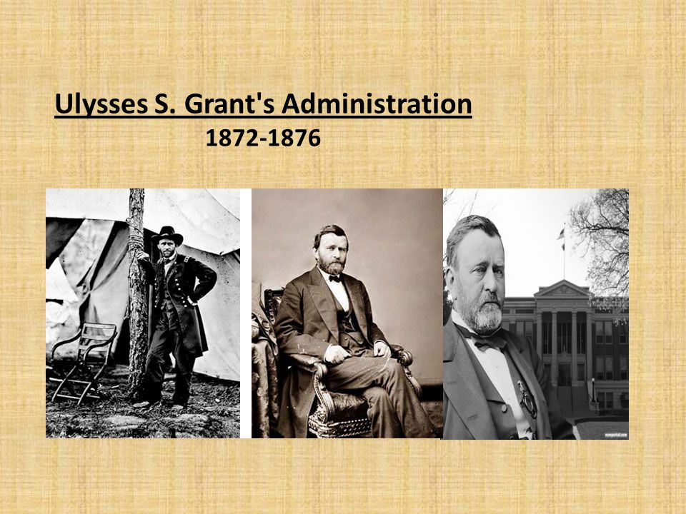 Ulysses S. Grant s Administration 1872-1876