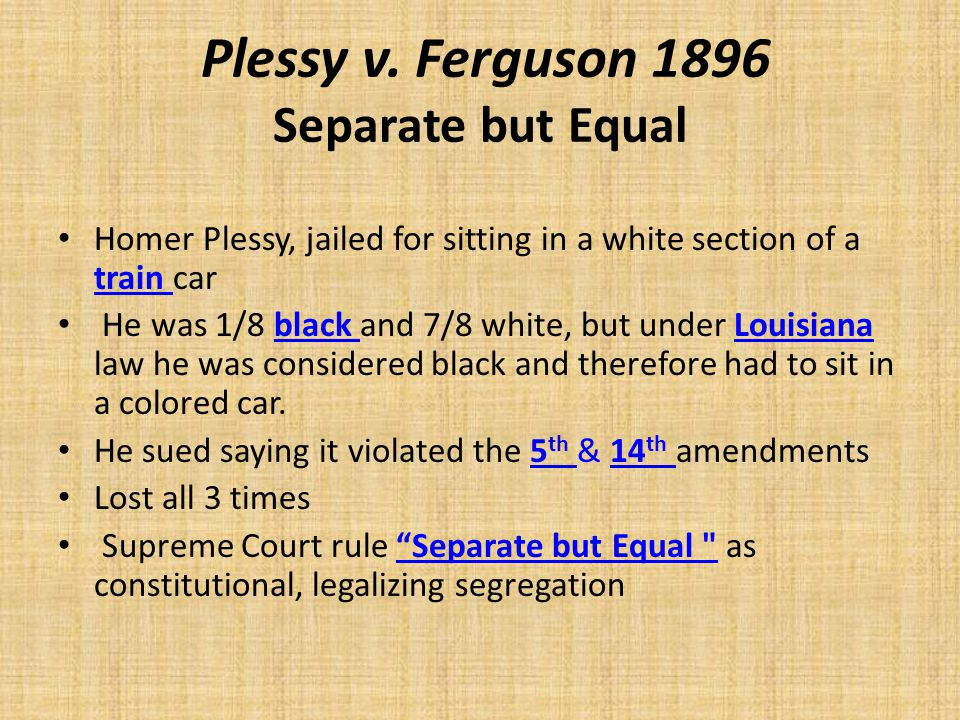 Plessy v. Ferguson 1896 Separate but Equal