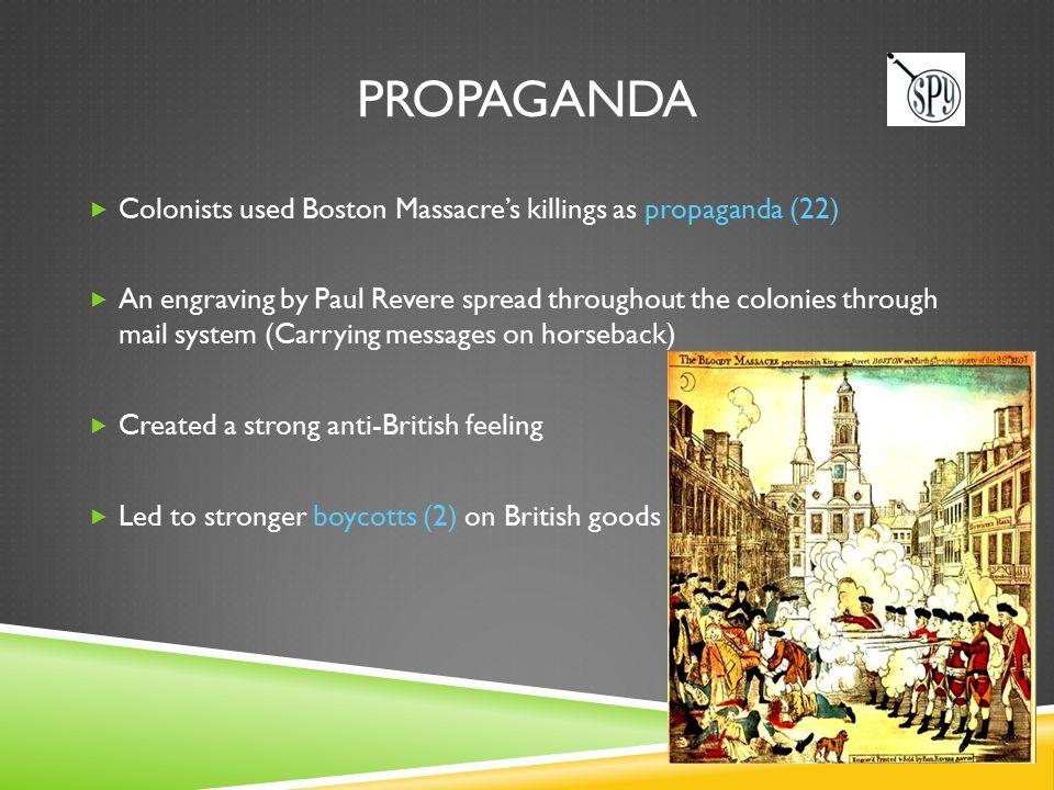 propaganda Colonists used Boston Massacre's killings as propaganda (22)