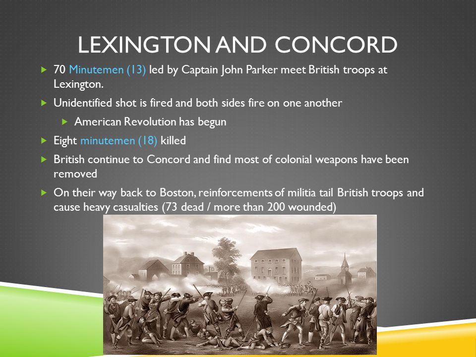 Lexington and concord 70 Minutemen (13) led by Captain John Parker meet British troops at Lexington.