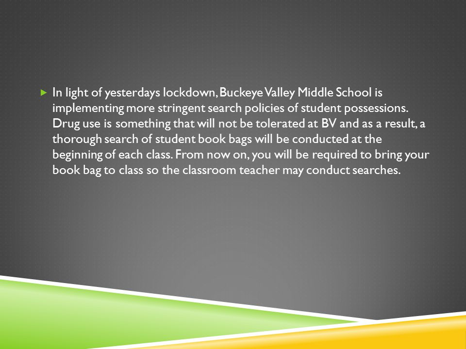 In light of yesterdays lockdown, Buckeye Valley Middle School is implementing more stringent search policies of student possessions.