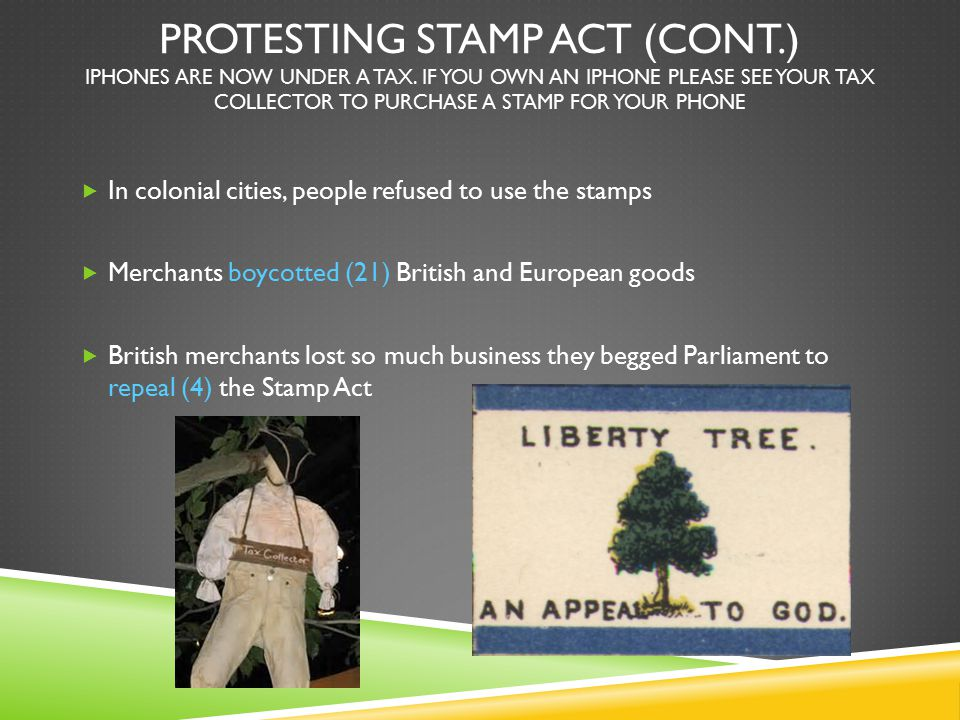 Protesting stamp act (cont. ) iphones are now under a tax