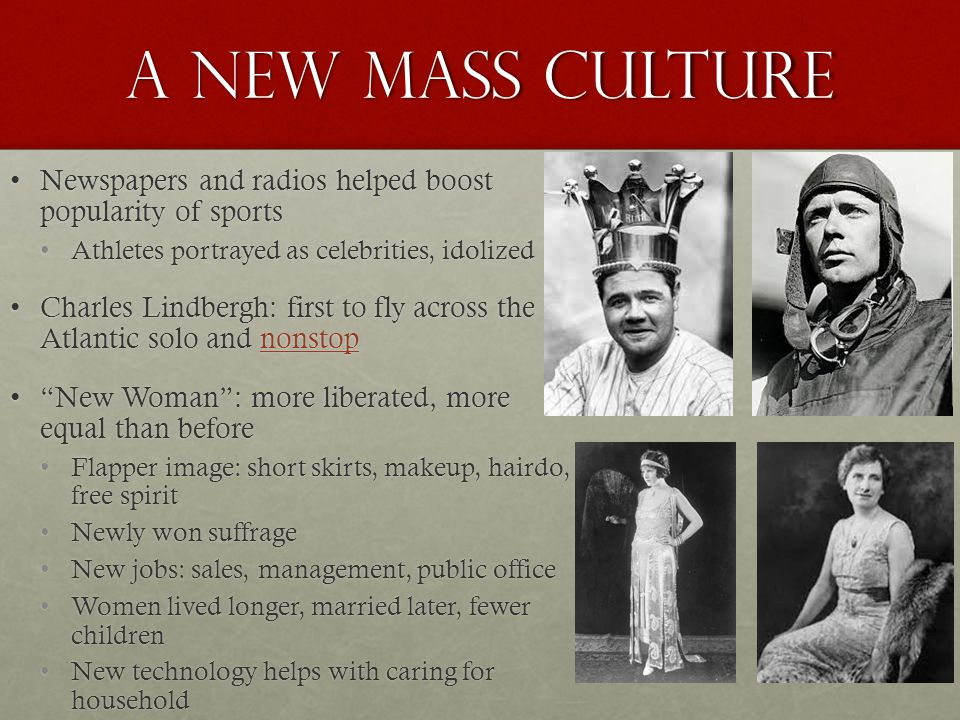 A new mass culture Newspapers and radios helped boost popularity of sports. Athletes portrayed as celebrities, idolized.