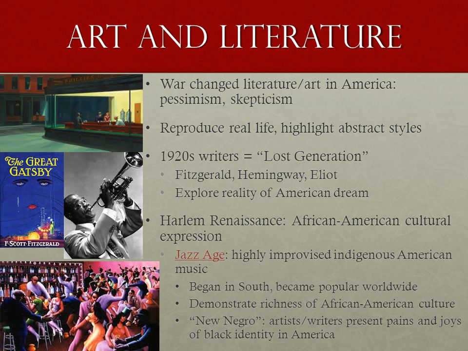 Art and literature War changed literature/art in America: pessimism, skepticism. Reproduce real life, highlight abstract styles.