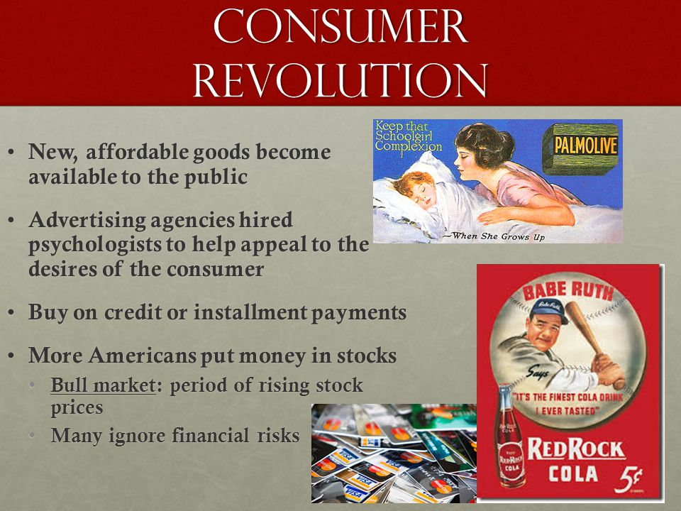 Consumer Revolution New, affordable goods become available to the public.