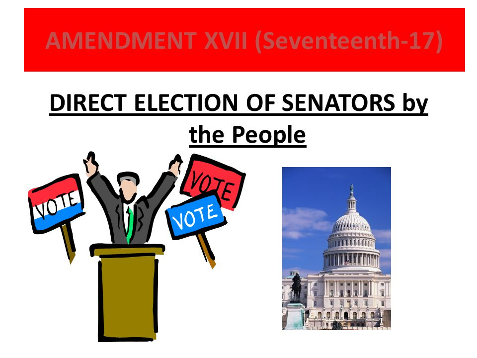 AMENDMENT XVII (Seventeenth-17)