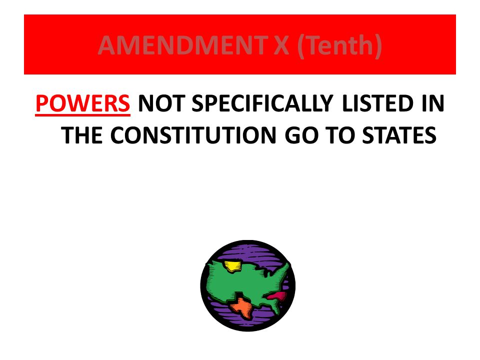 POWERS NOT SPECIFICALLY LISTED IN THE CONSTITUTION GO TO STATES