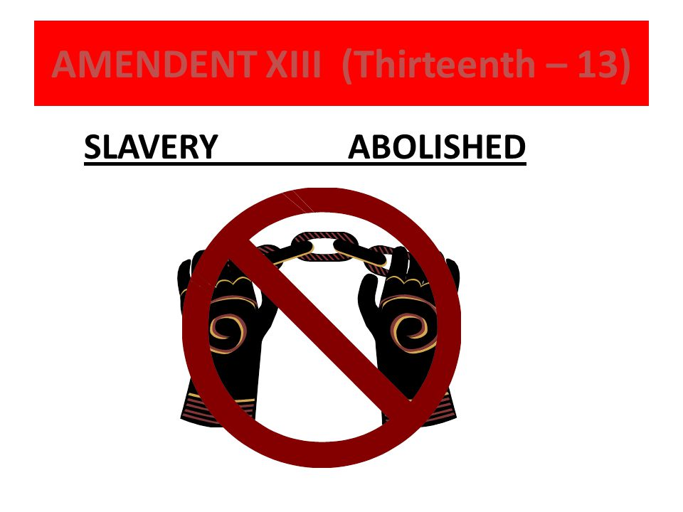 AMENDENT XIII (Thirteenth – 13)