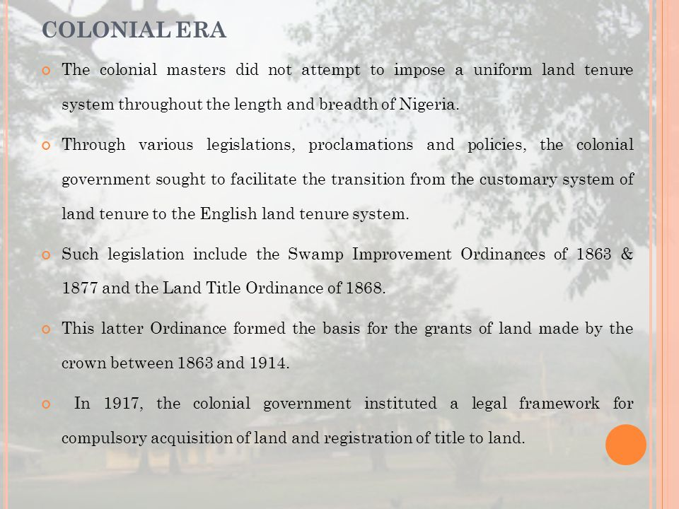 COLONIAL ERA The colonial masters did not attempt to impose a uniform land tenure system throughout the length and breadth of Nigeria.