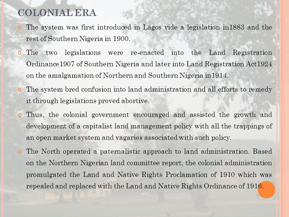 COLONIAL ERA The system was first introduced in Lagos vide a legislation in1883 and the rest of Southern Nigeria in 1900.