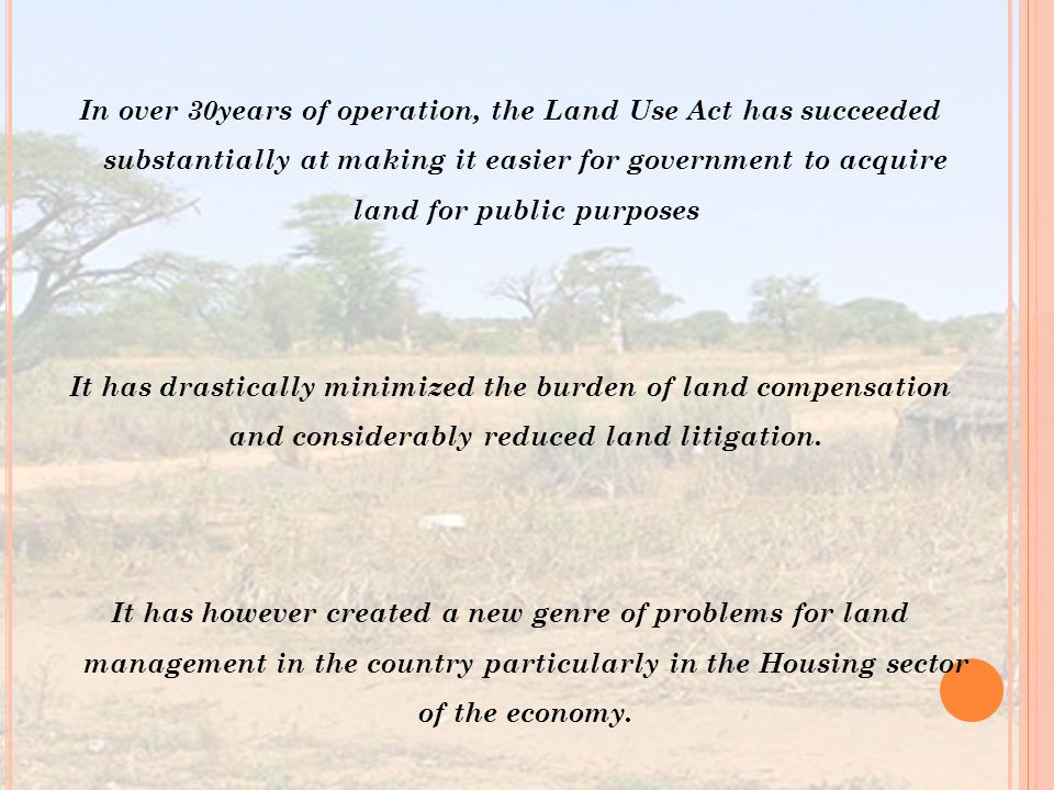 In over 30years of operation, the Land Use Act has succeeded substantially at making it easier for government to acquire land for public purposes