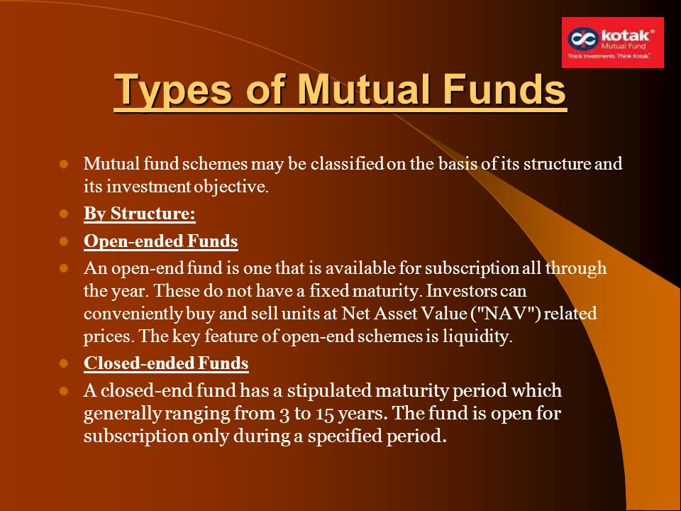 Types of Mutual Funds Mutual fund schemes may be classified on the basis of its structure and its investment objective.