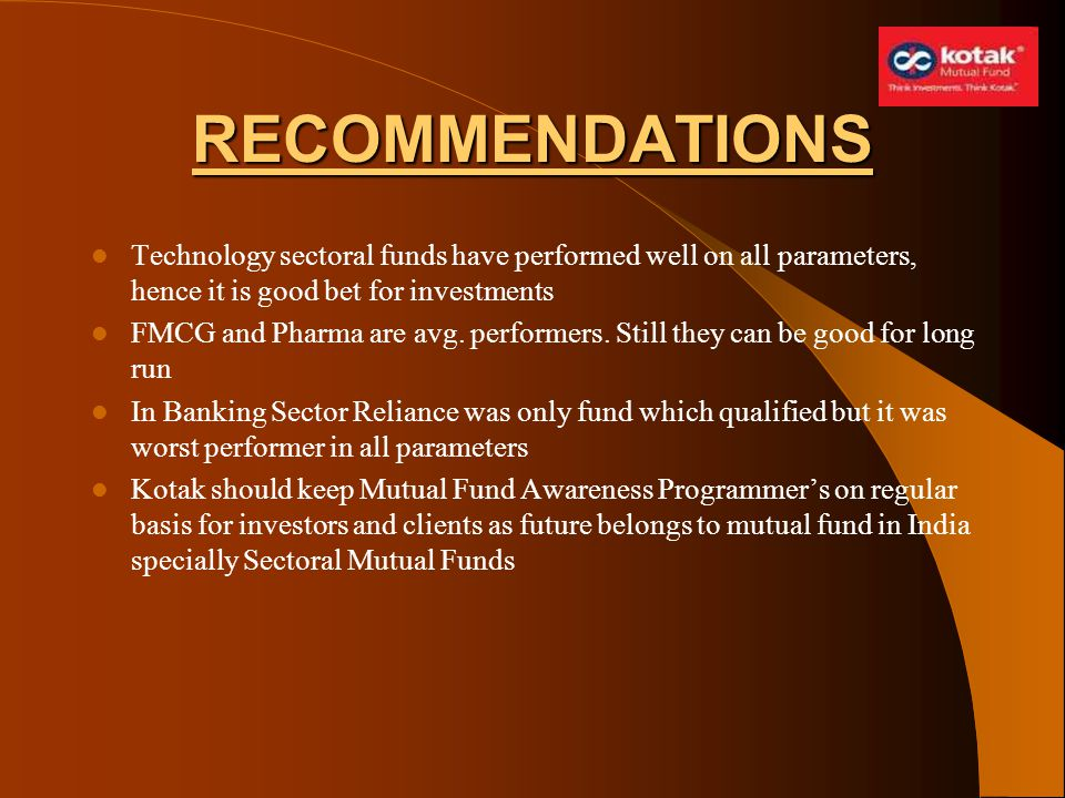 RECOMMENDATIONS Technology sectoral funds have performed well on all parameters, hence it is good bet for investments.