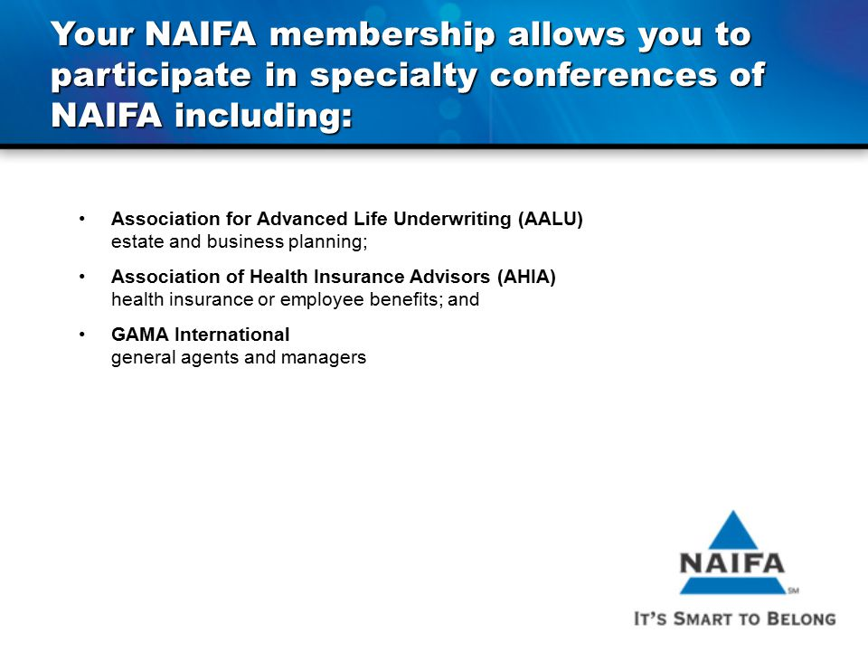 Your NAIFA membership allows you to participate in specialty conferences of NAIFA including: