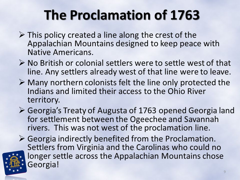 The Proclamation of 1763 This policy created a line along the crest of the Appalachian Mountains designed to keep peace with Native Americans.