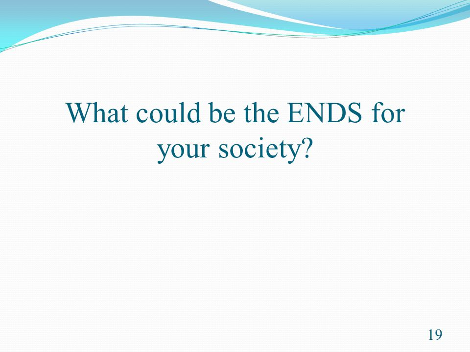 What could be the ENDS for your society