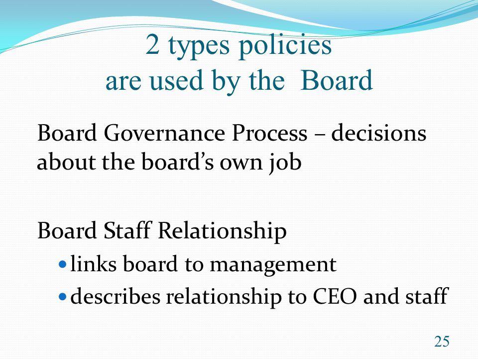 2 types policies are used by the Board